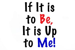 If it is to Be, It is up to Me